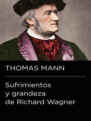 cover image of Sufrimientos y grandeza de Richard Wagner (Colección Endebate)