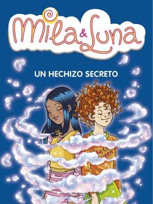 cover image of Un hechizo secreto (Mila & Luna 2)