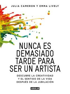 cover image of Nunca es demasiado tarde para ser un artista