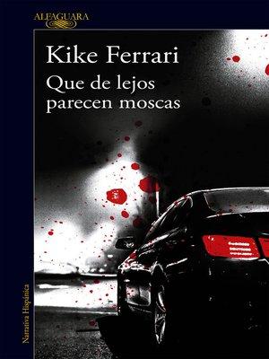 cover image of Que de lejos parecen moscas
