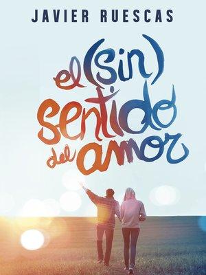 cover image of El (sin)sentido del amor