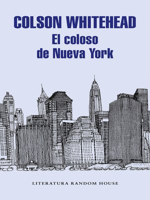 El Coloso De Nueva York By Colson Whitehead Overdrive Ebooks Audiobooks And Videos For Libraries And Schools
