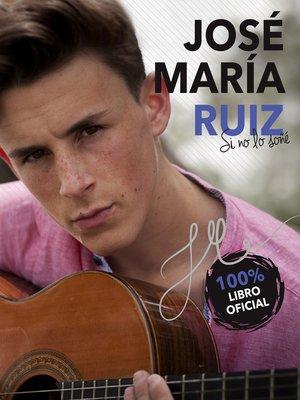 cover image of José María Ruiz. Si no lo soñé