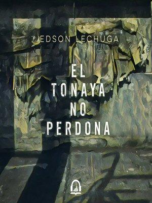 cover image of El Tonaya no perdona