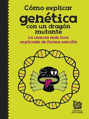 cover image of Cómo explicar genética con un dragón mutante