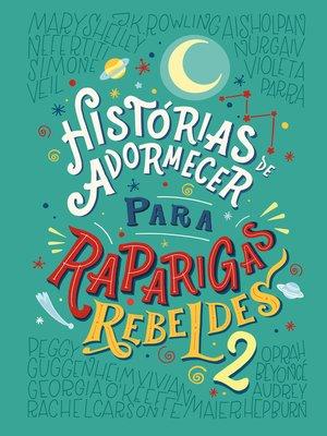 cover image of Histórias de adormecer para raparigas rebeldes--volume 2
