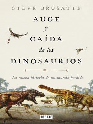 cover image of Auge y caída de los dinosaurios