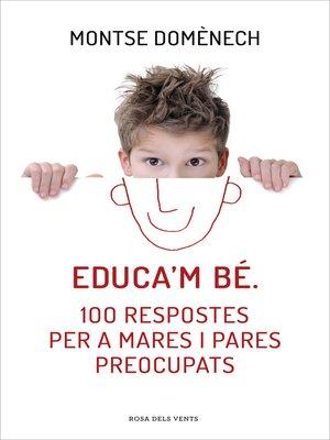 cover image of Educa'm bé. 100 respostes per a mares i pares preocupats