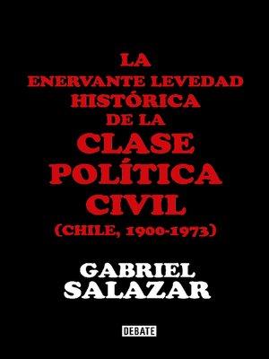 cover image of La enervante levedad histórica de la clase política civil de Chile