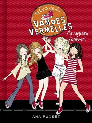 cover image of Amigues forever! (Sèrie El Club de les Vambes Vermelles 2)