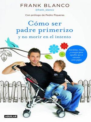 cover image of Cómo ser padre primerizo y no morir en el intento