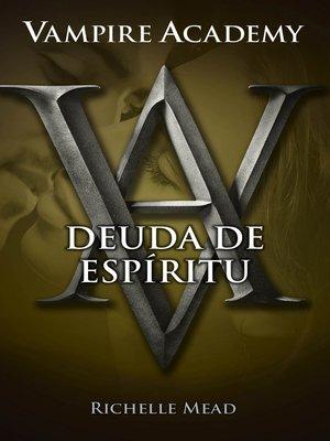 cover image of Deuda de espíritu (Vampire Academy 5)