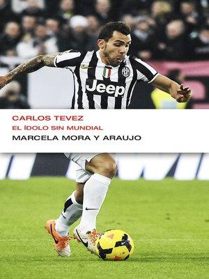 cover image of Carlos Tevez. El ídolo sin Mundial (EnDebate)