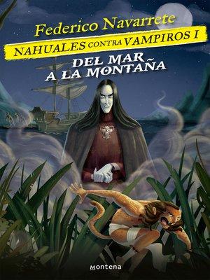 cover image of Del mar a la montaña (Nahuales contra vampiros 1)