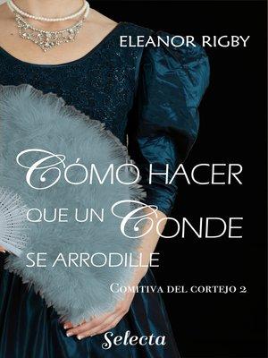 cover image of Cómo hacer que un conde se arrodille (La comitiva del cortejo 2)
