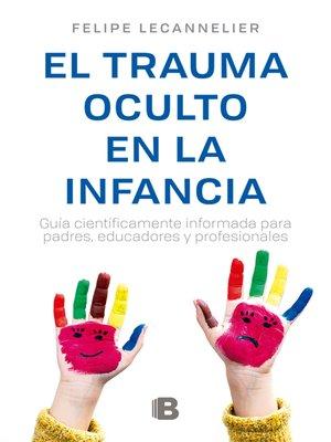 cover image of El Trauma oculto en la infancia