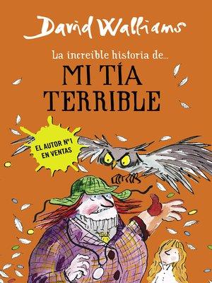 cover image of La increíble historia de... mi tía terrible