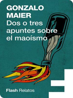 cover image of Dos o tres apuntes sobre el Maoísmo (Flash cuentos)