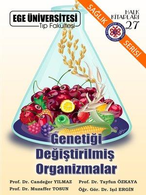 cover image of Genetiği Değiştirilmiş Organizmalar