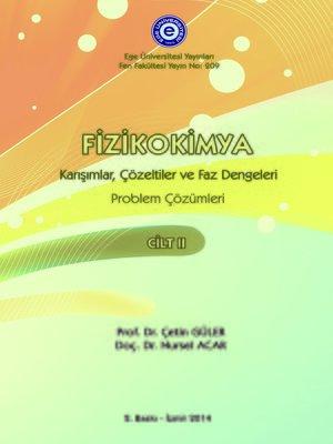 cover image of Fizikokimya C.II Problem Çözümleri (Karışımlar,Çözeltiler ve Faz Dengeleri)
