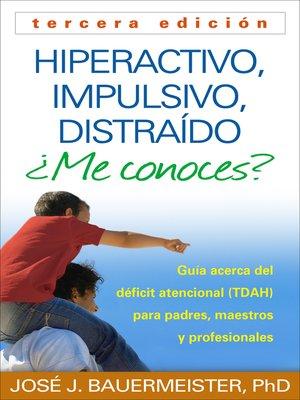 cover image of Hiperactivo, Impulsivo, Distraído ¿Me conoces?