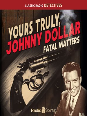 cover image of Yours Truly, Johnny Dollar: Fatal Matters