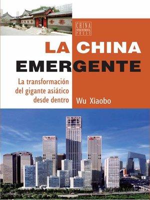cover image of La China Emergente (中国巨变)