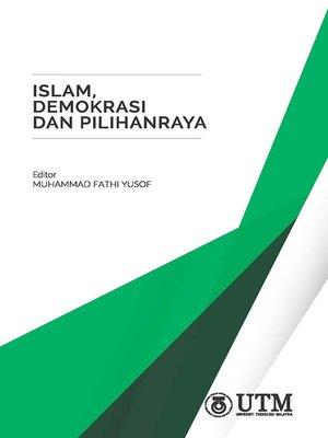 cover image of Islam, Demokrasi dan Pilihanraya