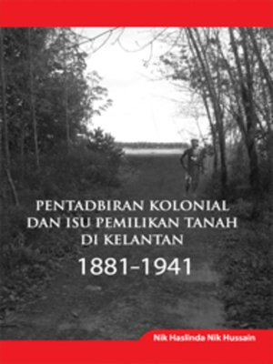 cover image of Pentadbiran Kolonial dan Isu Pemilikan Tanah di Kelantan 1881-1941