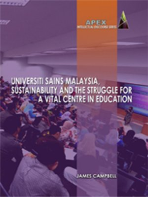 cover image of Universiti Sains Malaysia, Sustainability and the Struggle for a Vital Centre in Education