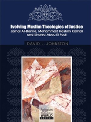 cover image of Evolving Muslim Theologies of Justice Jamal Al-Banna, Mohammad Hashim Kamali and Khaled Abou El Fadl