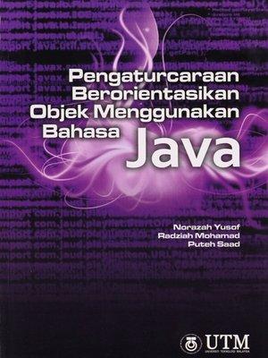 cover image of Pengaturcaraan Berorientasikan Objek Menggunakan Bahasa JAVA