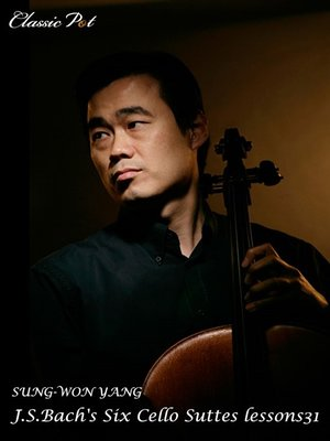 cover image of Sung-won Yang J.S.Bach's Six Cello Suttes Lessons, Episode 31