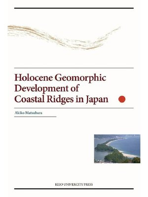 cover image of Holocene Geomorphic Development of Coastal Ridges in Japan: 本編