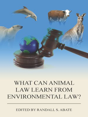 cover image of What Can Animal Law Learn from Environmental Law?