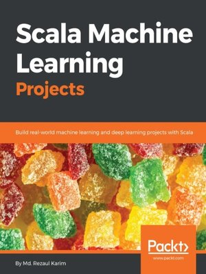 Scala Machine Learning Projects by Md  Rezaul Karim