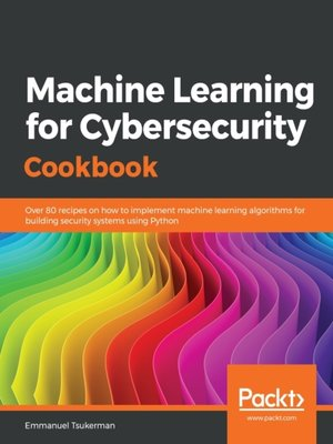 cover image of Machine Learning for Cybersecurity Cookbook