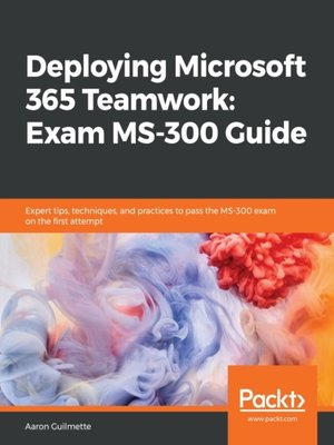cover image of Deploying Microsoft 365 Teamwork: Exam MS-300 Guide