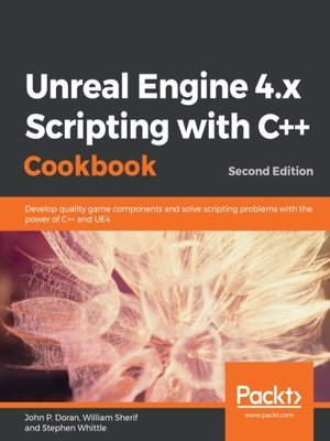 cover image of Unreal Engine 4.x Scripting with C++ Cookbook