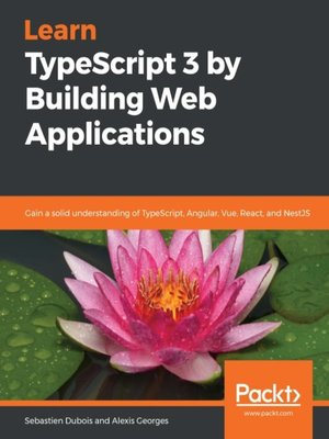 cover image of Learn TypeScript 3 by Building Web Applications
