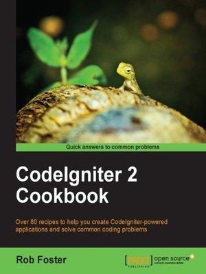 d7ea704aef71b8 CodeIgniter 2 Cookbook by Rob Foster · OverDrive (Rakuten OverDrive)   eBooks