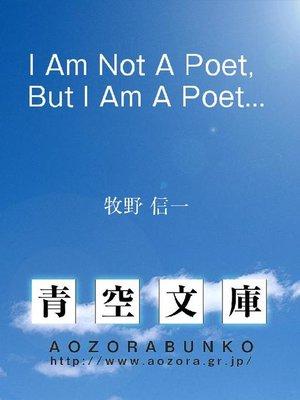 cover image of I Am Not a Poet, But I Am a Poet.