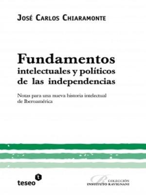 cover image of Fundamentos intelectuales y políticos de las independencias