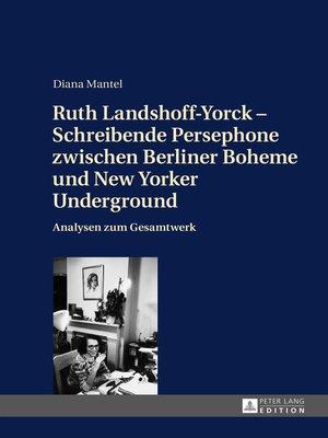 cover image of Ruth Landshoff-Yorck  Schreibende Persephone zwischen Berliner Boheme und New Yorker Underground