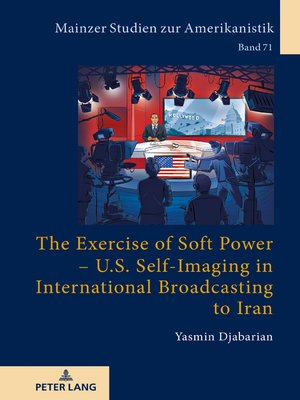 cover image of The Exercise of Soft Power  U.S. Self-Imaging in International Broadcasting to Iran
