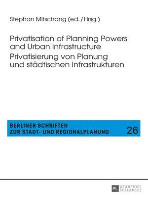 cover image of Privatisation of Planning Powers and Urban Infrastructure- Privatisierung von Planung und staedtischen Infrastrukturen