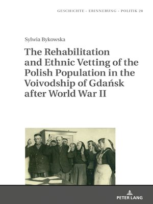 cover image of The Rehabilitation and Ethnic Vetting of the Polish Population in the Voivodship of Gdańsk after World War II