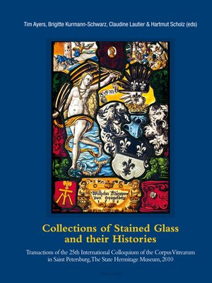 cover image of Collections of Stained Glass and their Histories / Glasmalerei-Sammlungen und ihre Geschichte / Les collections de vitraux et leur histoire