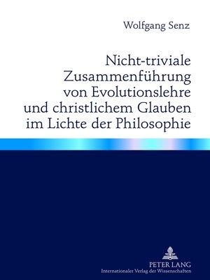 cover image of Nicht-triviale Zusammenfuehrung von Evolutionslehre und christlichem Glauben im Lichte der Philosophie