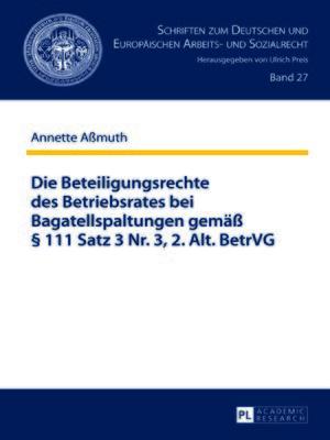 cover image of Die Beteiligungsrechte des Betriebsrates bei Bagatellspaltungen gemaeß § 111 Satz 3 Nr. 3, 2. Alt. BetrVG